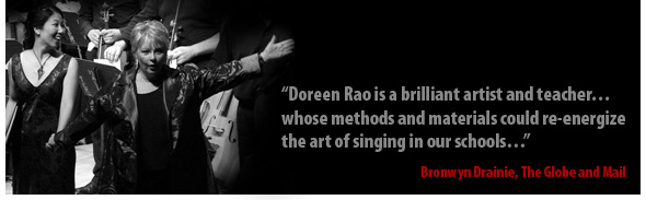 """Doreen Rao is a brilliant artist and teacher...whose methods and materials could re-energize the art of singing in our schools"